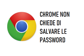 Chrome non chiede di salvare le password
